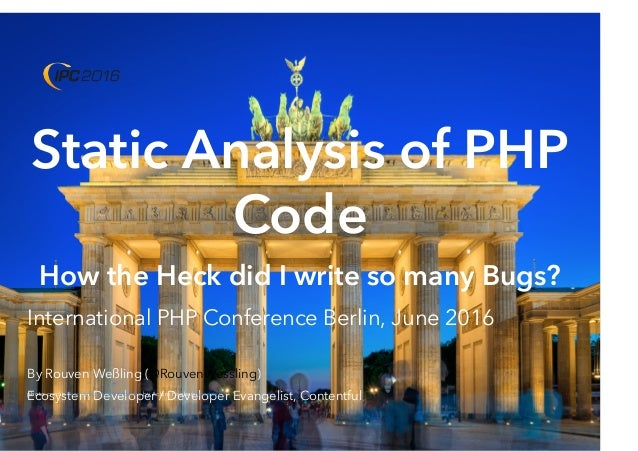Static Analysis of PHP Code How the Heck did I write so many Bugs? International PHP Conference Berlin, June 2016 By Rouve...