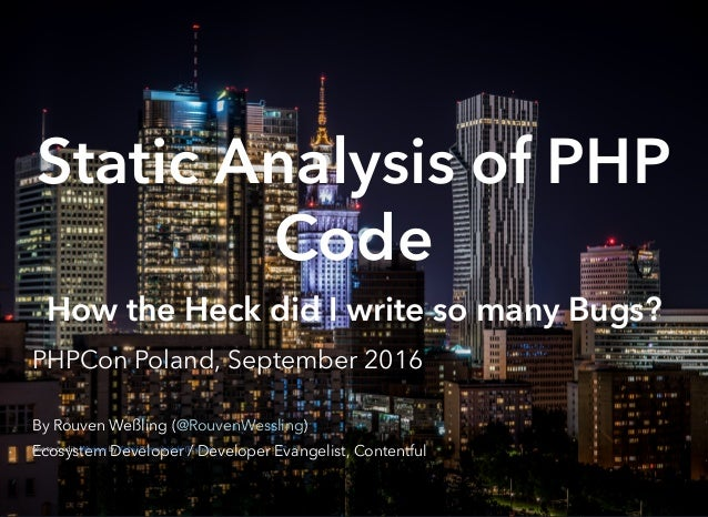 Static Analysis of PHP Code How the Heck did I write so many Bugs? PHPCon Poland, September 2016 By Rouven Weßling ( ) Eco...
