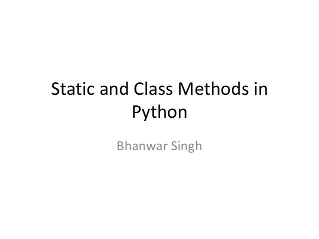 Static and Class Methods inPythonBhanwar Singh