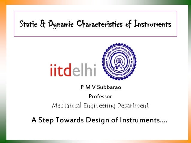 Static & Dynamic Characteristics of Instruments  P M V Subbarao Professor Mechanical Engineering Department  A Step Toward...