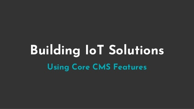Building IoT Solutions Using Core CMS Features