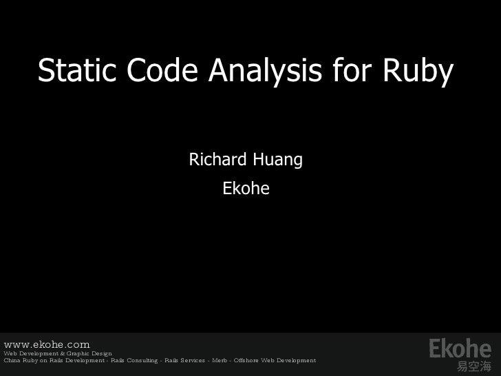 Static Code Analysis for Ruby Richard Huang E kohe www.ekohe.com Web Development & Graphic Design China Ruby on Rails Deve...