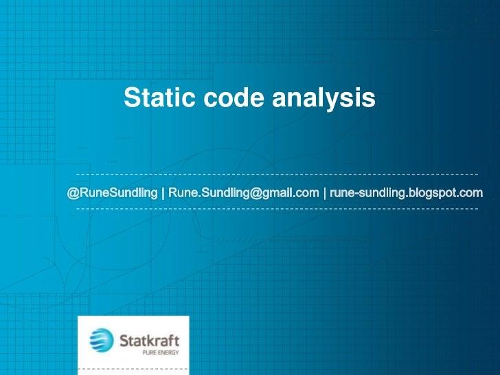 Static code analysis<br />@RuneSundling | Rune.Sundling@gmail.com | rune-sundling.blogspot.com<br />