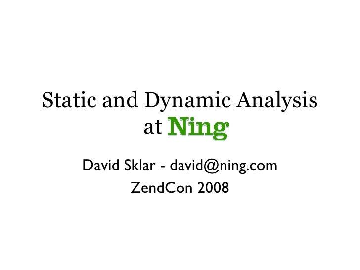 Static and Dynamic Analysis            at   .    David Sklar - david@ning.com           ZendCon 2008