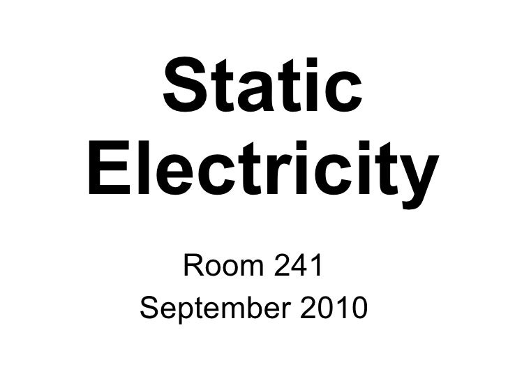 Static Electricity Room 241 September 2010