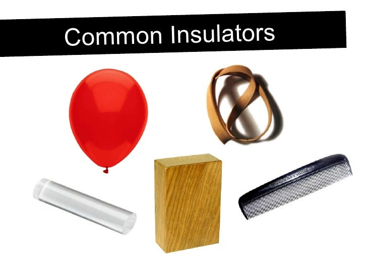 conductor and insulator of electricity List examples of common conductors and insulators explain how insulators  provide protection from electricity in the previous pages, we have talked a bit  about.