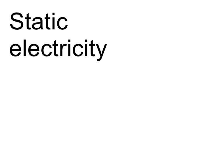 <ul><li>Static  </li></ul><ul><li>electricity </li></ul>
