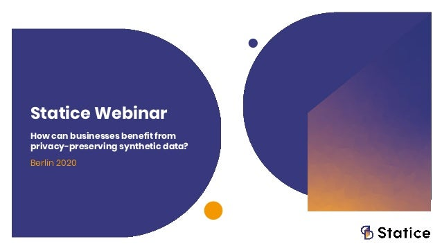 Statice Webinar How can businesses benefit from privacy-preserving synthetic data? Berlin 2020