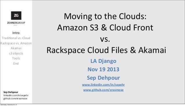 Intro Tradi1onal  vs.  Cloud Rackspace  vs.  Amazon Akamai s3  objects Tools End  Sep Dehpour linkedin.com/in/se...