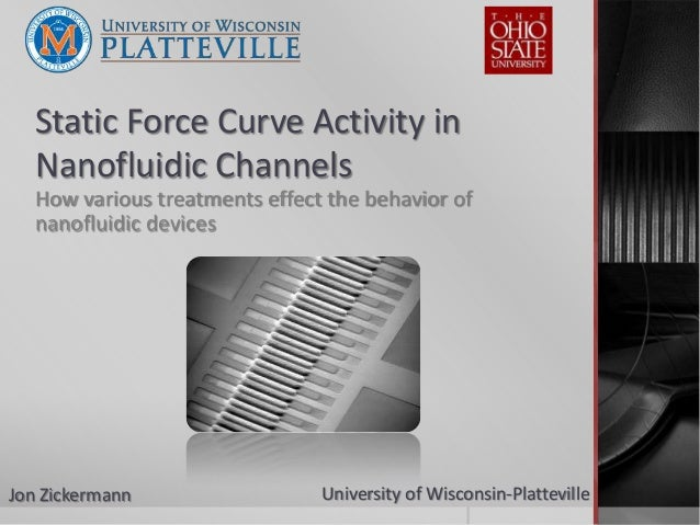 Static Force Curve Activity in   Nanofluidic Channels   How various treatments effect the behavior of   nanofluidic device...