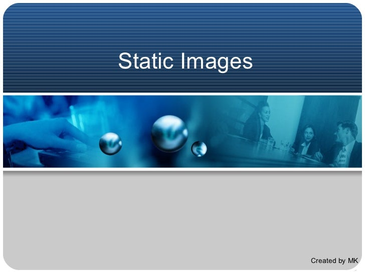 Static Images Created by MK