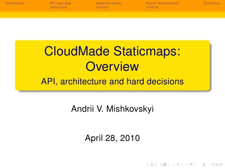 Introduction     API overview         Implementation   Future development   Summary                    CloudMade Staticmap...