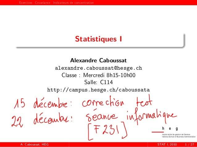 Exercices Covariance Indicateurs de concentration Statistiques I Alexandre Caboussat alexandre.caboussat@hesge.ch Classe :...