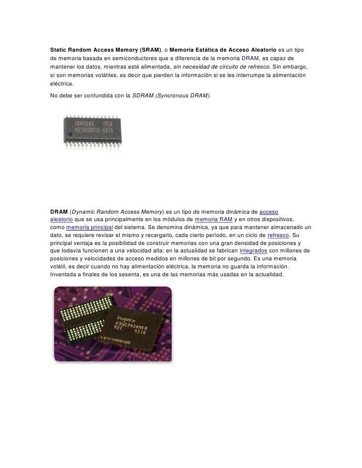 Static Random Access Memory (SRAM), o Memoria Estática de Acceso Aleatorio es un tipode memoria basada en semiconductores ...