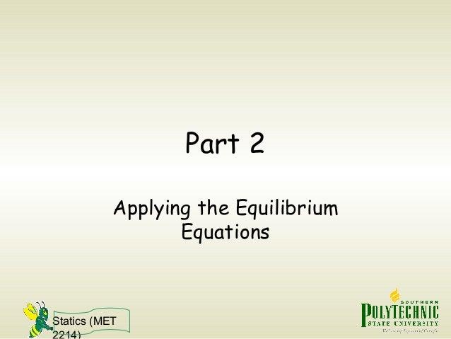 Statics (MET 2214) Part 2 Applying the Equilibrium Equations