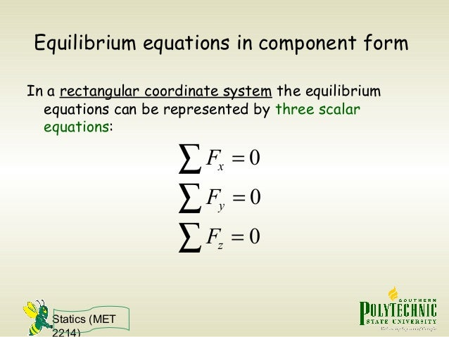 Statics (MET 2214) Equilibrium equations in component form In a rectangular coordinate system the equilibrium equations ca...