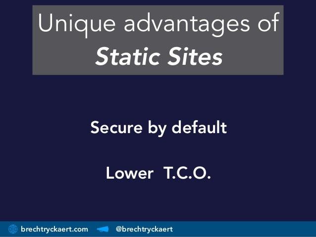 brechtryckaert.com @brechtryckaert Unique advantages of Static Sites Secure by default Lower T.C.O.