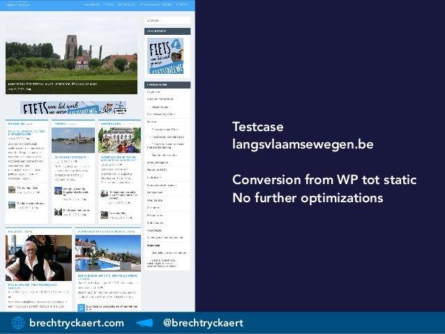 brechtryckaert.com @brechtryckaert Testcase langsvlaamsewegen.be Conversion from WP tot static No further optimizations