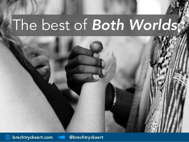 brechtryckaert.com @brechtryckaert The best of Both Worlds