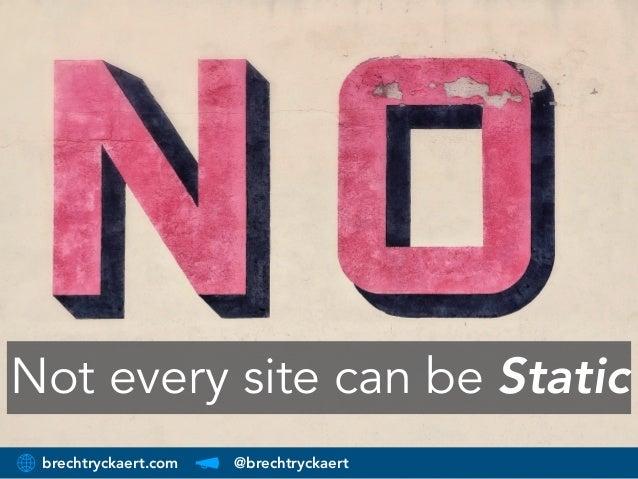 brechtryckaert.com @brechtryckaert Not every site can be Static