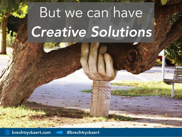 brechtryckaert.com @brechtryckaert But we can have Creative Solutions