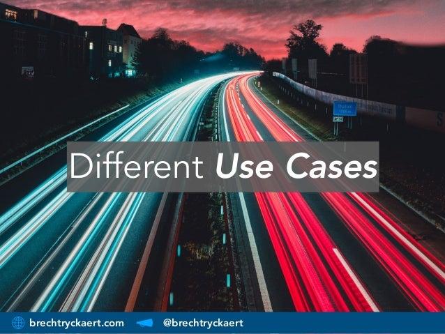 brechtryckaert.com @brechtryckaert Different Use Cases
