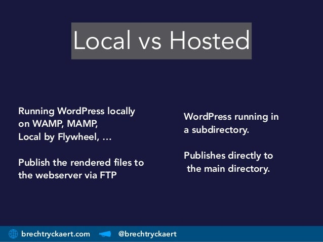 brechtryckaert.com @brechtryckaert Local vs Hosted WordPress running in  a subdirectory.   Publishes directly to the m...