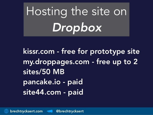 brechtryckaert.com @brechtryckaert Hosting the site on Dropbox kissr.com - free for prototype site my.droppages.com - free...