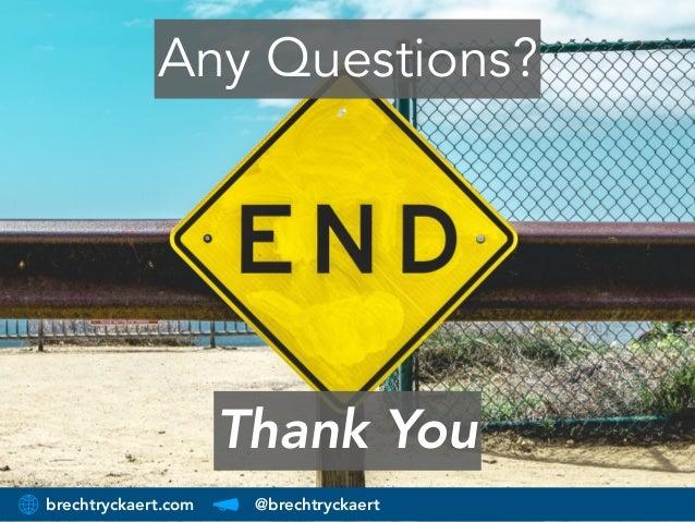 brechtryckaert.com @brechtryckaert Any Questions? Thank You