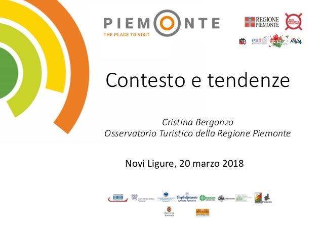 Contesto e tendenze Cristina Bergonzo Osservatorio Turistico della Regione Piemonte Novi Ligure, 20 marzo 2018
