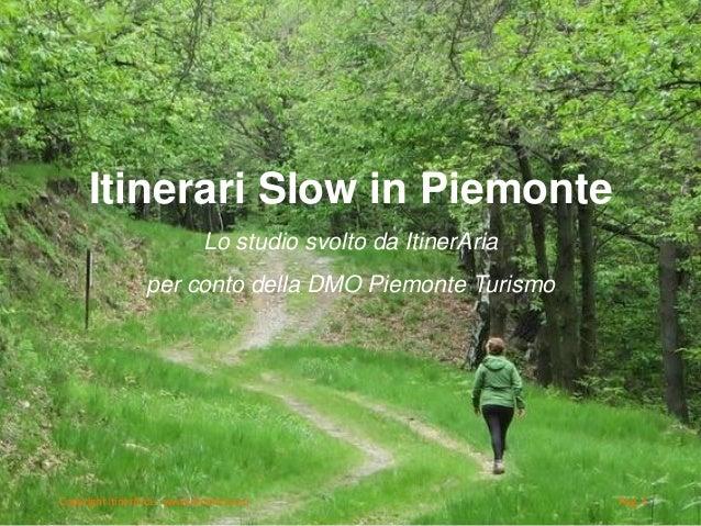 Copyright itinerAria – www.itineraria.eu Pag. 1 Itinerari Slow in Piemonte Lo studio svolto da ItinerAria per conto della ...