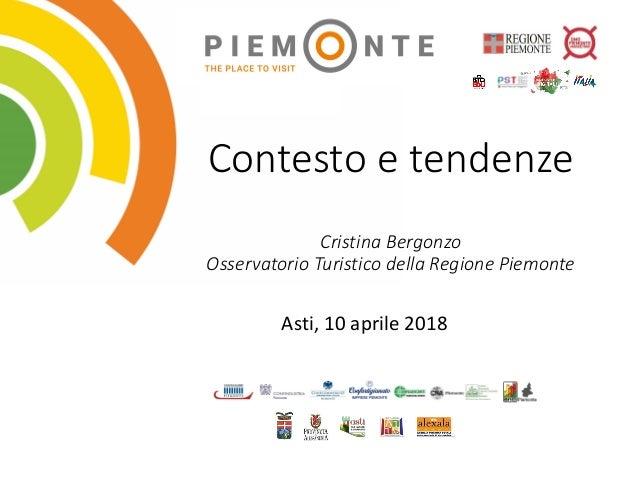 Contesto e tendenze Cristina Bergonzo Osservatorio Turistico della Regione Piemonte Asti, 10 aprile 2018