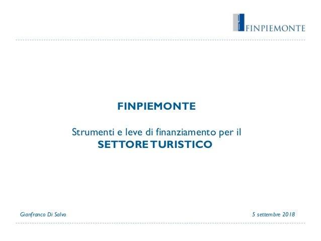 FINPIEMONTE Strumenti e leve di finanziamento per il SETTORETURISTICO 5 settembre 2018Gianfranco Di Salvo