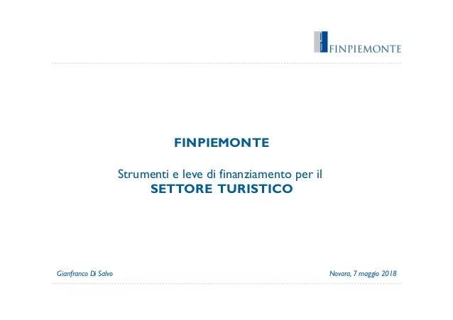 FINPIEMONTE Strumenti e leve di finanziamento per il SETTORE TURISTICO Novara, 7 maggio 2018Gianfranco Di Salvo