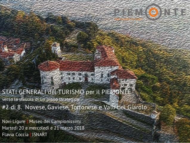 1 STATI GENERALI del TURISMO per il PIEMONTE verso la stesura di un piano strategico #2 di 8. Novese, Gaviese, Tortonese e...
