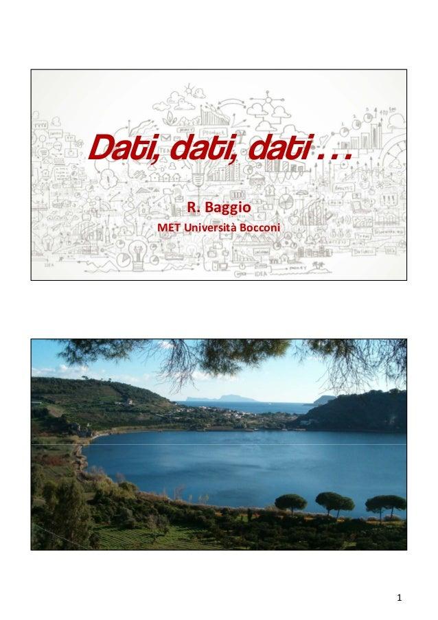 1 Dati, dati, dati … R.Baggio METUniversitàBocconi