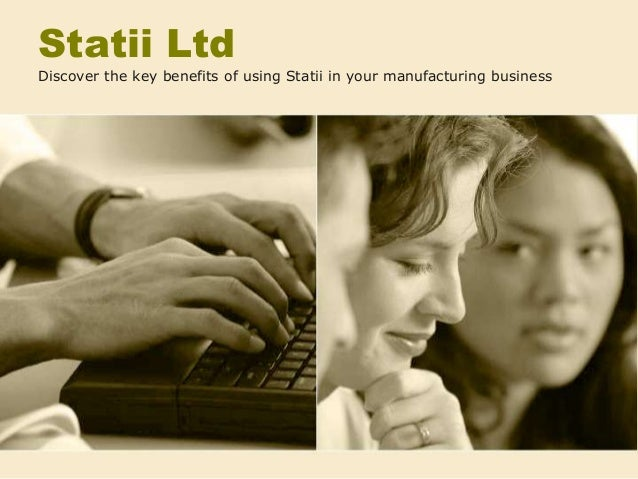 Statii Ltd Discover the key benefits of using Statii in your manufacturing business