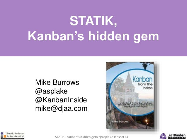 STATIK,  Kanban's hidden gem  Mike Burrows  @asplake  @KanbanInside  mike@djaa.com  STATIK, Kanban's hidden gem @asplake #...