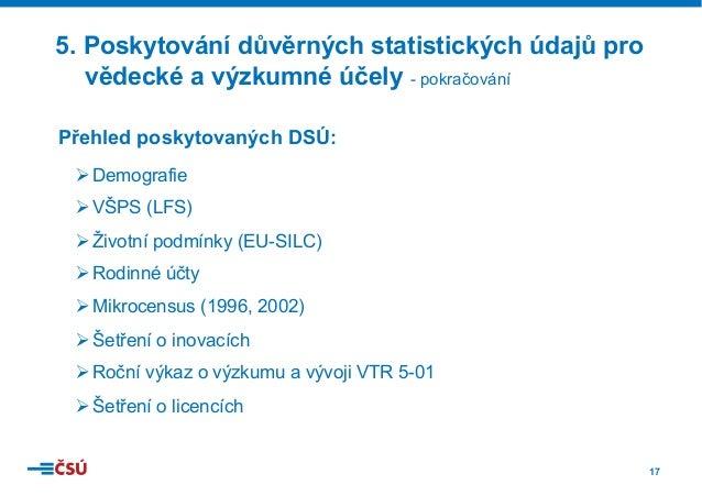 17 Přehled poskytovaných DSÚ: ØDemografie ØVŠPS (LFS) ØŽivotní podmínky (EU-SILC) ØRodinné účty ØMikrocensus (1996, 2...