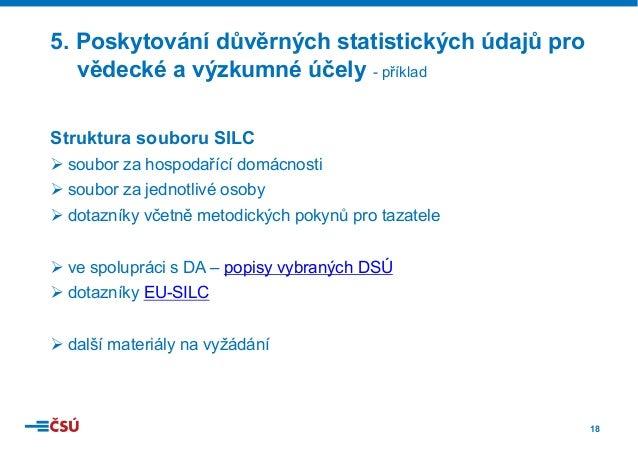 18 Struktura souboru SILC Øsoubor za hospodařící domácnosti Øsoubor za jednotlivé osoby Ødotazníky včetně metodických p...