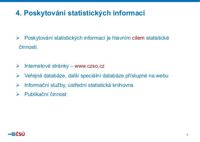 7 Ø Poskytování statistických informací je hlavním cílem statistické činnosti. Ø Internetové stránky – www.czso.cz Ø Ve...
