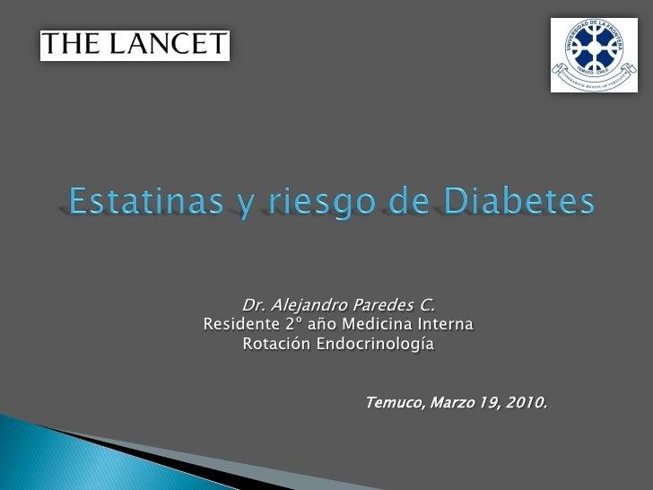 Dr. Alejandro Paredes C. Residente 2º año Medicina Interna      Rotación Endocrinología                      Temuco, Marzo...
