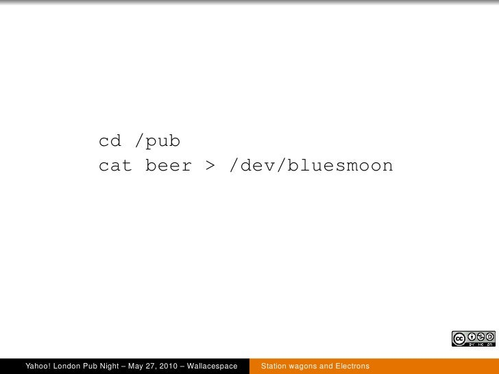 cd /pub                   cat beer > /dev/bluesmoon     Yahoo! London Pub Night – May 27, 2010 – Wallacespace   Station wa...