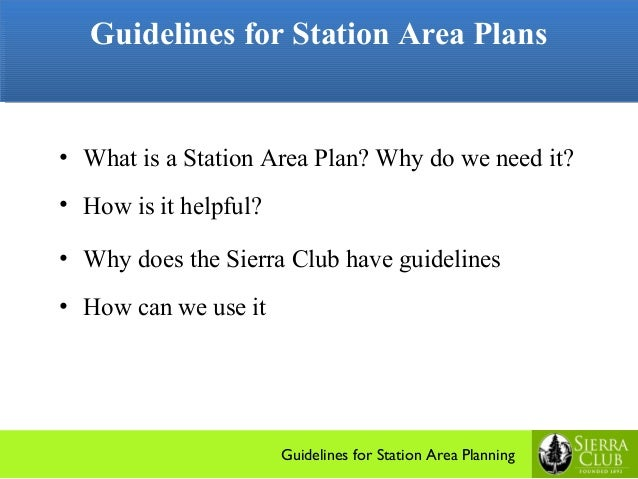 Guidelines for Station Area Plans   Guidelines for Station Area Plans• What is a Station Area Plan? Why do we need it?• Ho...