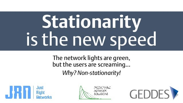Stationarity is the new speed The network lights are green, but the users are screaming… Why? Non-stationarity!