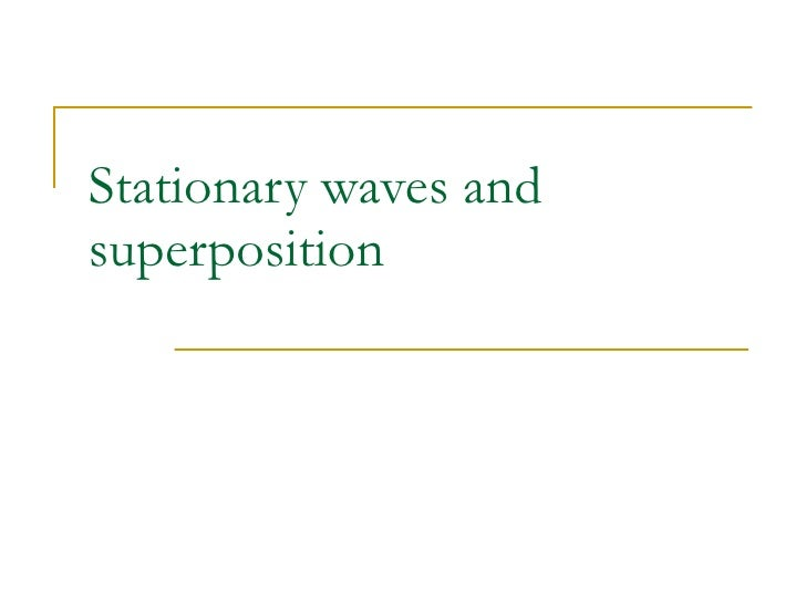 Stationary waves and superposition