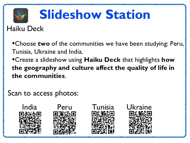 Slideshow Station Haiku Deck  •Choose two of the communities we have been studying: Peru, Tunisia, Ukraine and India. •Cre...