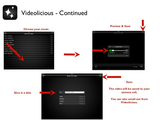 Videolicious - Continued Choose your music.  Preview & Save  Save  Give it a title  The video will be saved to your camera...