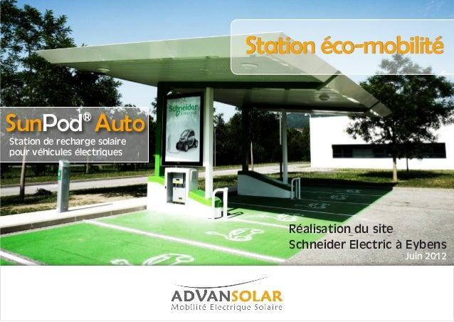 Station éco-mobilité  Réalisation du site  Schneider Electric à Eybens  Juin 2012  SunPod® Auto  Station de recharge solai...