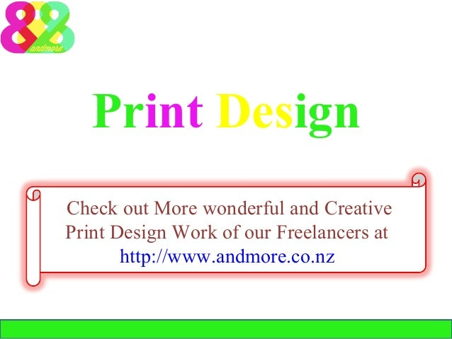 Print Design Check out More wonderful and Creative Print Design Work of our Freelancers at http://www.andmore.co.nz